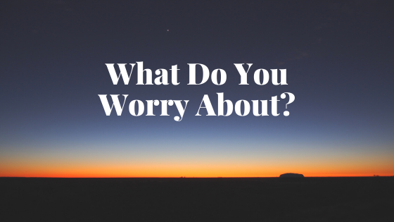 What Do You Worry About?
