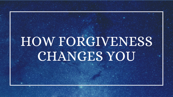 How Forgiveness Changes You