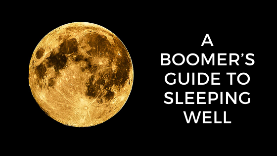 A Boomer's Guide to Sleeping Well