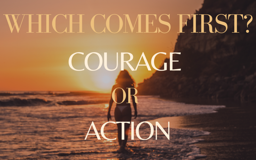 Which Comes First, Courage or Action?