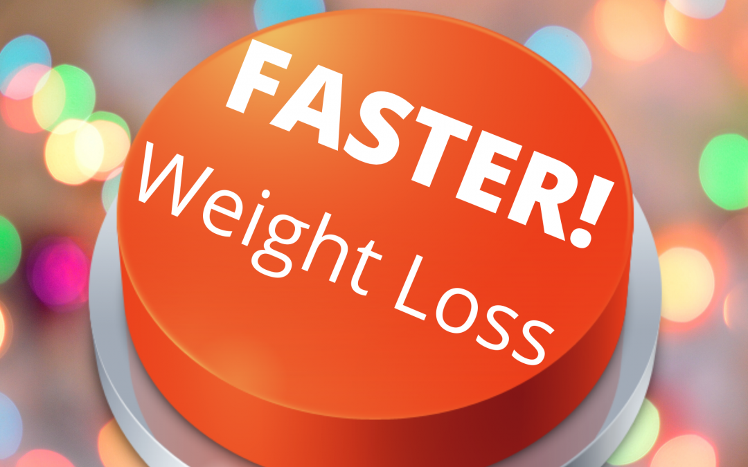 """Ready to Press the """"FASTER"""" Button on Your Weight Loss Results!?"""