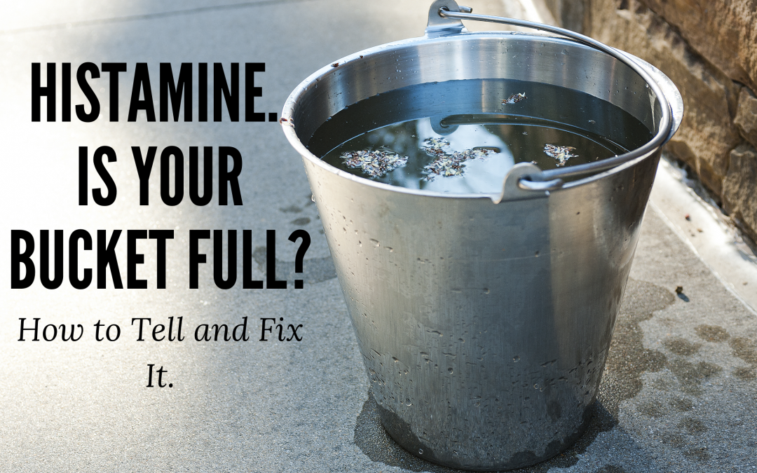 Histamine? Is Your Bucket Full?