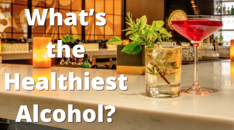 What's the Healthiest Alcohol?