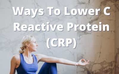 Ways To Lower C Reactive Protein (CRP)